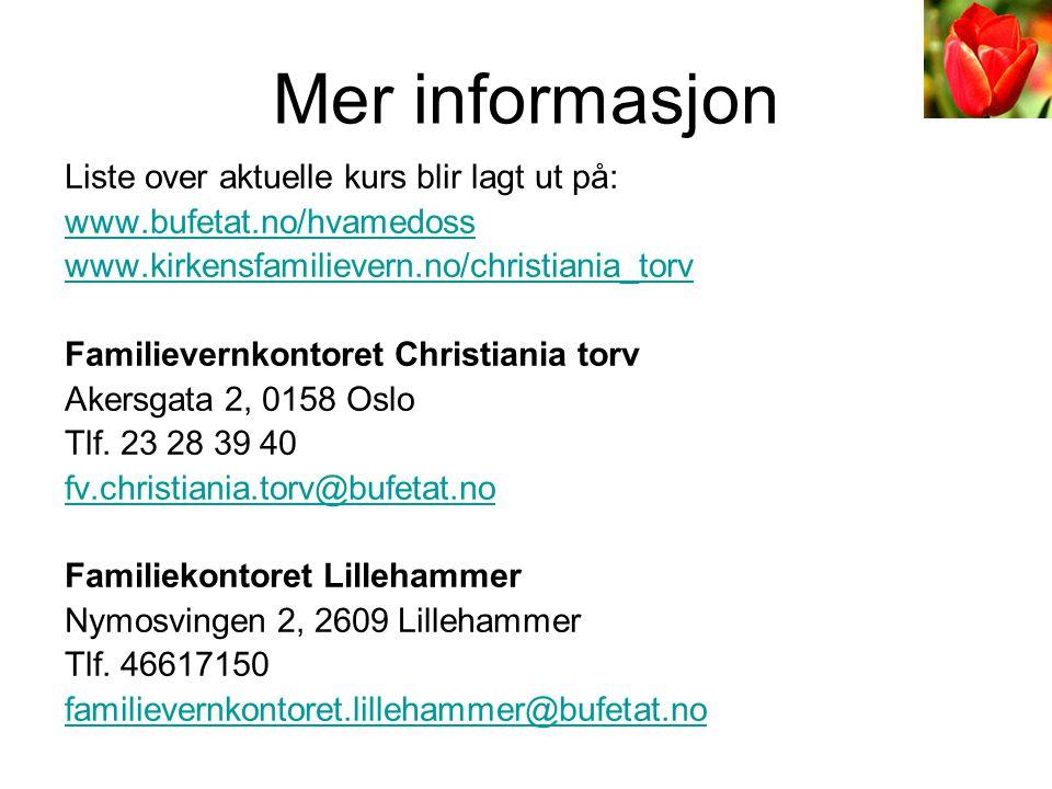 Mer informasjon Liste over aktuelle kurs blir lagt ut på: www.bufetat.no/hvamedoss www.kirkensfamilievern.no/christiania_torv Familievernkontoret Chri