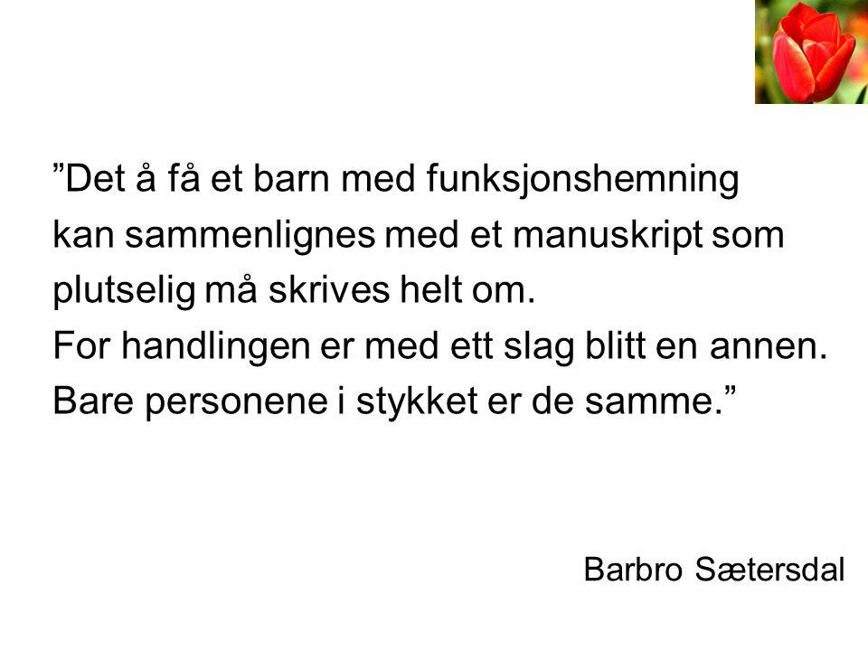 """Barbro Sætersdal """"Det å få et barn med funksjonshemning kan sammenlignes med et manuskript som plutselig må skrives helt om. For handlingen er med ett"""