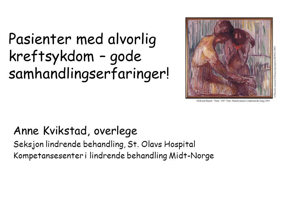 Pasienter med alvorlig kreftsykdom – gode samhandlingserfaringer! Anne Kvikstad, overlege Seksjon lindrende behandling, St. Olavs Hospital Kompetanses