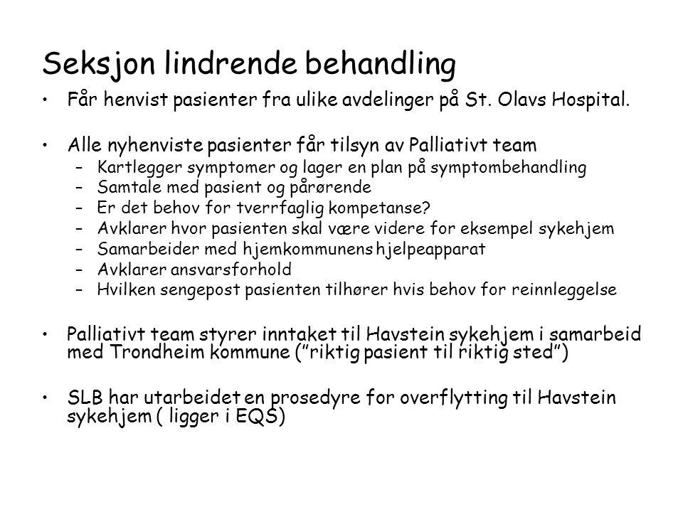 Seksjon lindrende behandling •Får henvist pasienter fra ulike avdelinger på St. Olavs Hospital. •Alle nyhenviste pasienter får tilsyn av Palliativt te