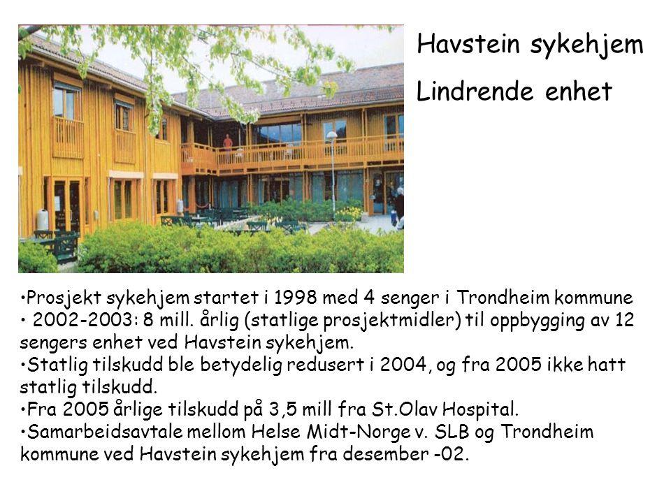 Havstein sykehjem Lindrende enhet •Prosjekt sykehjem startet i 1998 med 4 senger i Trondheim kommune • 2002-2003: 8 mill. årlig (statlige prosjektmidl