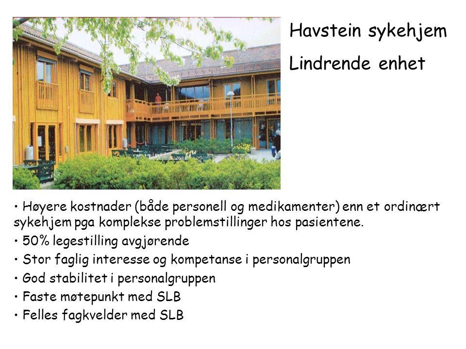 Havstein sykehjem Lindrende enhet • Høyere kostnader (både personell og medikamenter) enn et ordinært sykehjem pga komplekse problemstillinger hos pas
