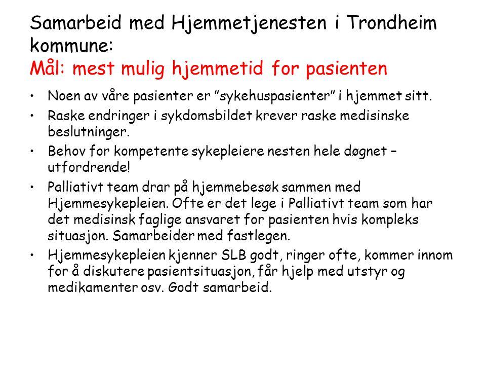 """Samarbeid med Hjemmetjenesten i Trondheim kommune: Mål: mest mulig hjemmetid for pasienten •Noen av våre pasienter er """"sykehuspasienter"""" i hjemmet sit"""