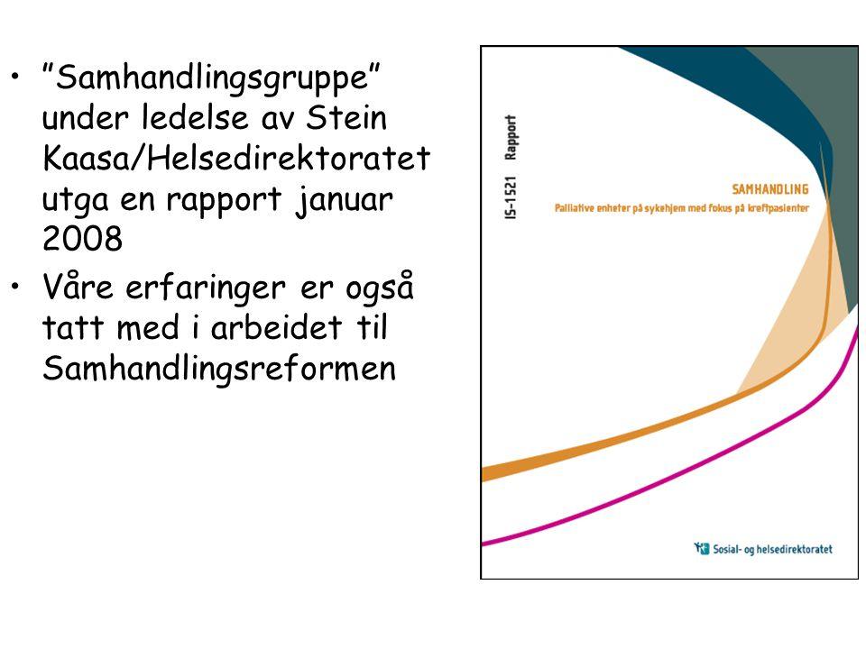 """•""""Samhandlingsgruppe"""" under ledelse av Stein Kaasa/Helsedirektoratet utga en rapport januar 2008 •Våre erfaringer er også tatt med i arbeidet til Samh"""