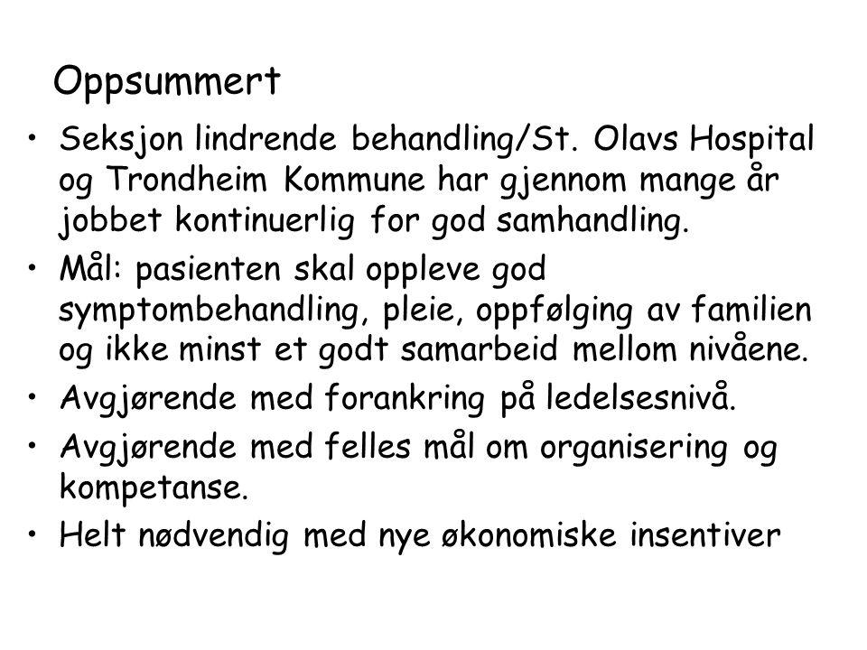 Oppsummert •Seksjon lindrende behandling/St. Olavs Hospital og Trondheim Kommune har gjennom mange år jobbet kontinuerlig for god samhandling. •Mål: p