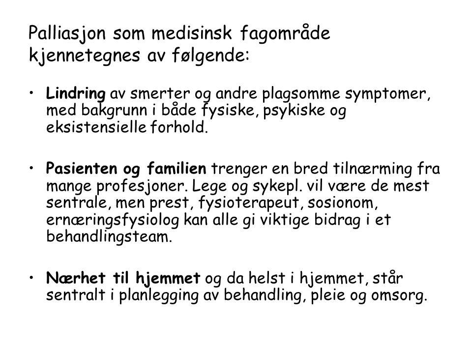 Palliasjon som medisinsk fagområde kjennetegnes av følgende: •Lindring av smerter og andre plagsomme symptomer, med bakgrunn i både fysiske, psykiske