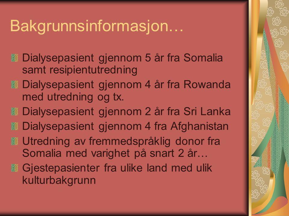 Bakgrunnsinformasjon… Dialysepasient gjennom 5 år fra Somalia samt resipientutredning Dialysepasient gjennom 4 år fra Rowanda med utredning og tx. Dia
