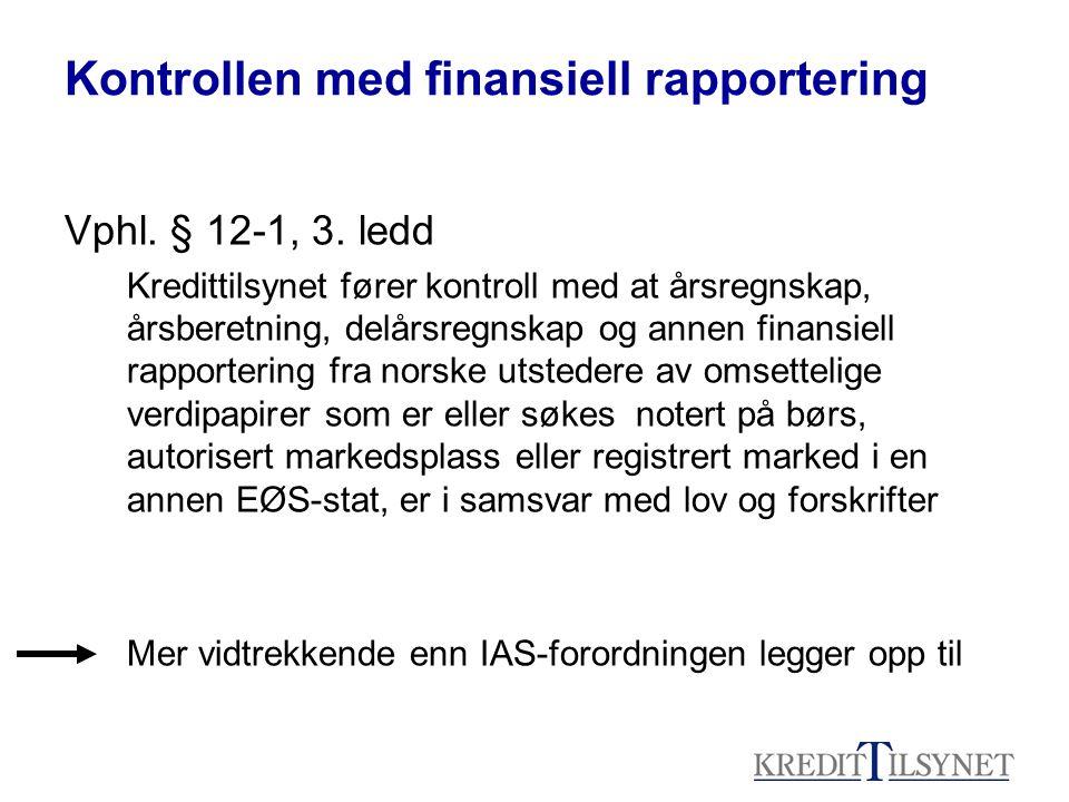 Kontrollen med finansiell rapportering Vphl. § 12-1, 3. ledd Kredittilsynet fører kontroll med at årsregnskap, årsberetning, delårsregnskap og annen f