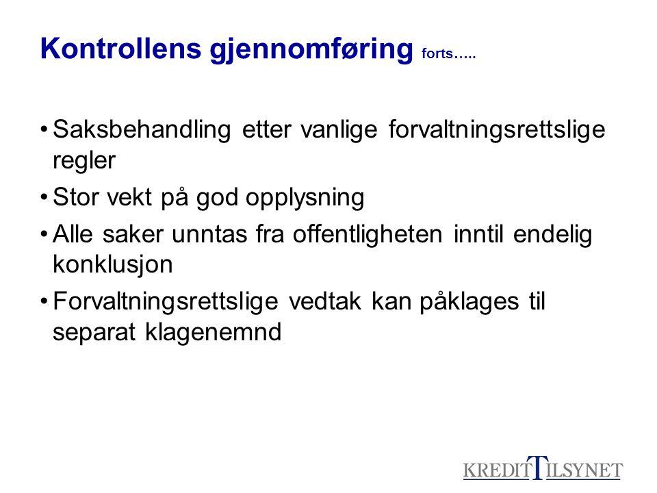 Kontrollens gjennomføring forts….. •Saksbehandling etter vanlige forvaltningsrettslige regler •Stor vekt på god opplysning •Alle saker unntas fra offe