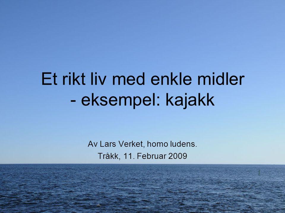 Et rikt liv med enkle midler - eksempel: kajakk Av Lars Verket, homo ludens. Tråkk, 11. Februar 2009