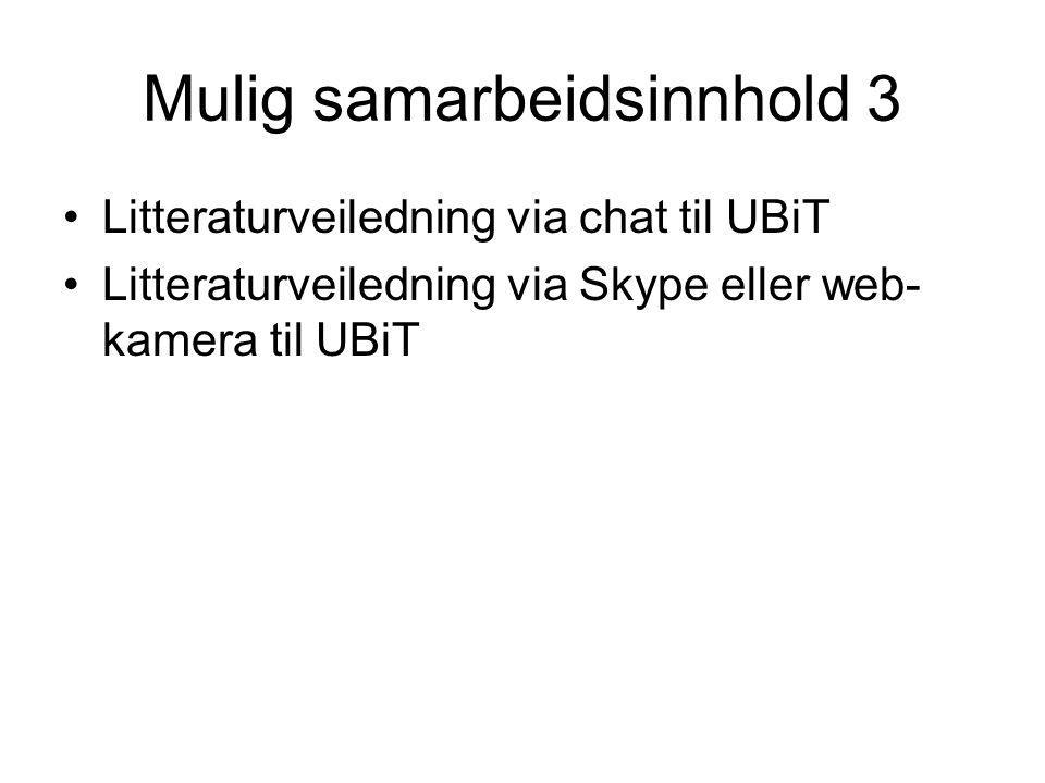 Mulig samarbeidsinnhold 3 •Litteraturveiledning via chat til UBiT •Litteraturveiledning via Skype eller web- kamera til UBiT