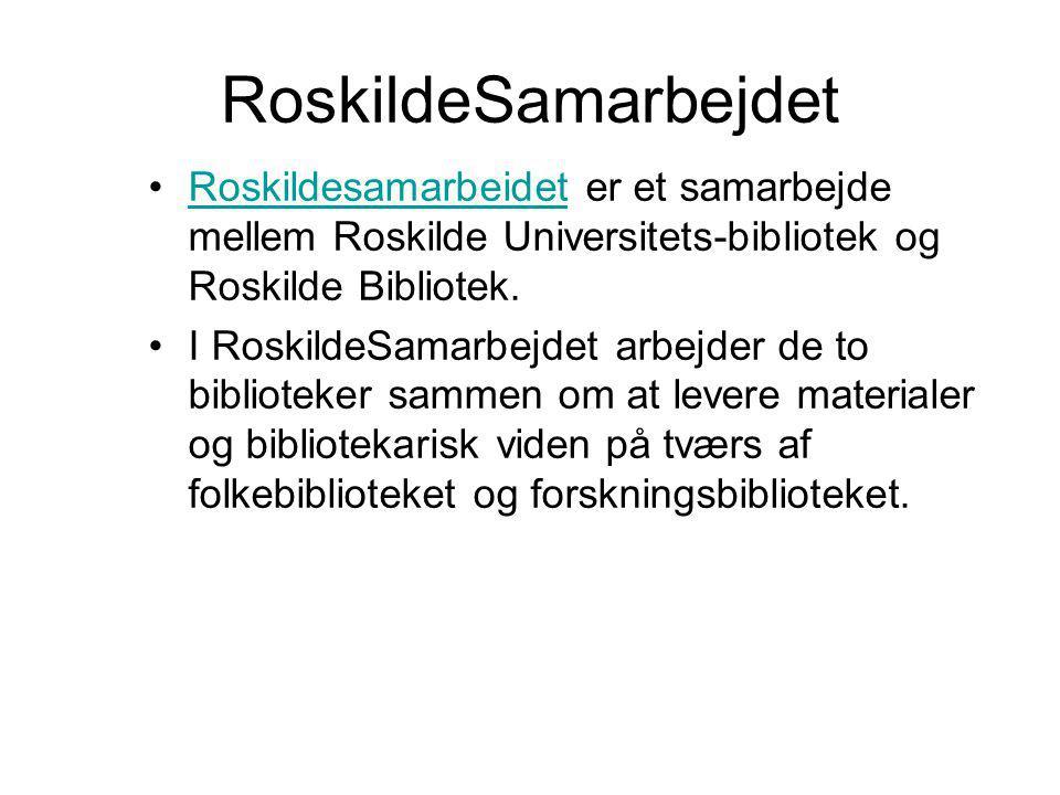 RoskildeSamarbejdet •Roskildesamarbeidet er et samarbejde mellem Roskilde Universitets-bibliotek og Roskilde Bibliotek.Roskildesamarbeidet •I RoskildeSamarbejdet arbejder de to biblioteker sammen om at levere materialer og bibliotekarisk viden på tværs af folkebiblioteket og forskningsbiblioteket.