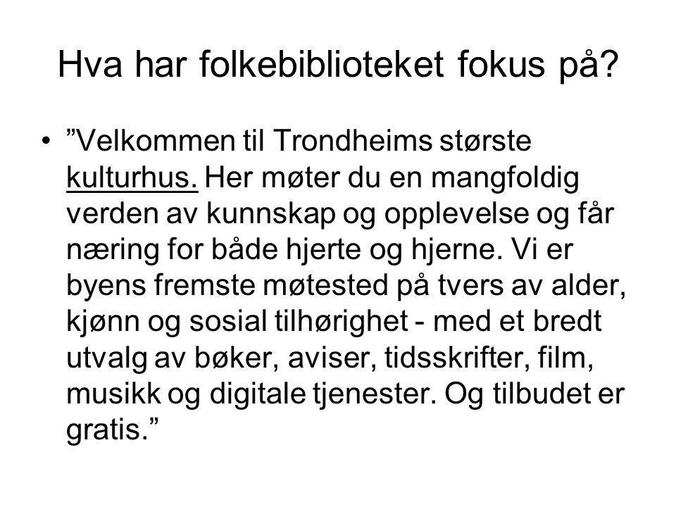 """Hva har folkebiblioteket fokus på? •""""Velkommen til Trondheims største kulturhus. Her møter du en mangfoldig verden av kunnskap og opplevelse og får næ"""