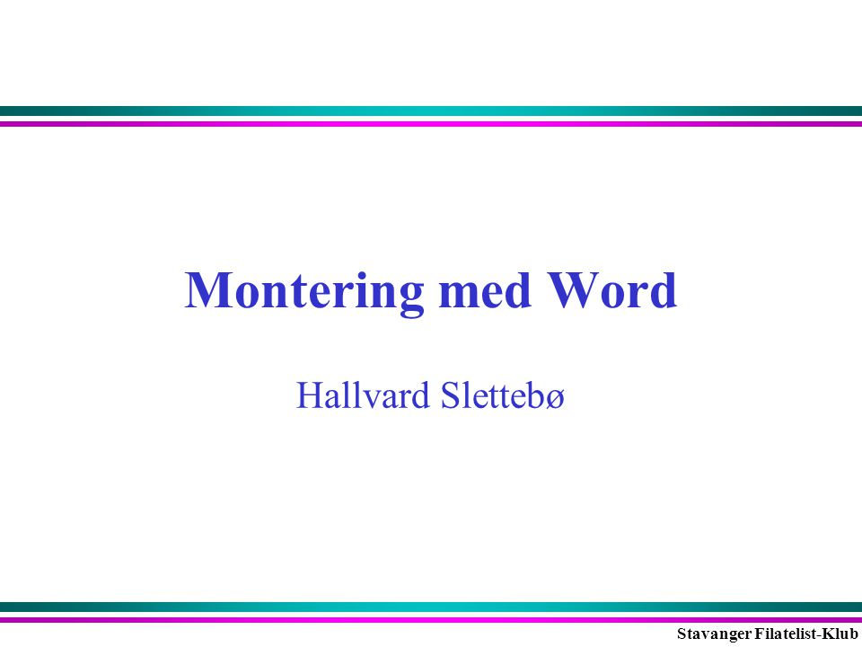 Stavanger Filatelist-Klub Montering med Word Hallvard Slettebø