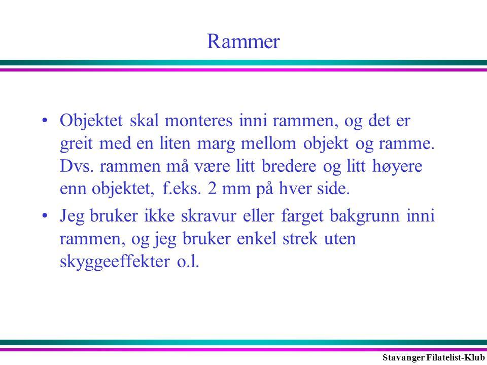 Stavanger Filatelist-Klub Rammer •Objektet skal monteres inni rammen, og det er greit med en liten marg mellom objekt og ramme. Dvs. rammen må være li