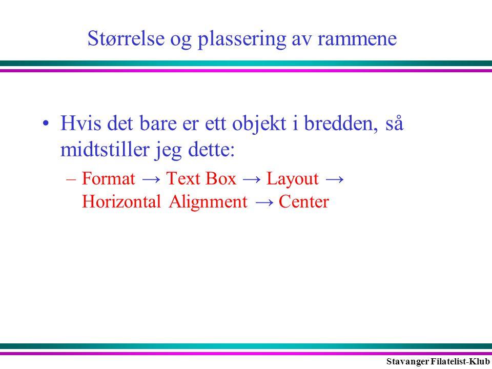 Stavanger Filatelist-Klub Størrelse og plassering av rammene •Hvis det bare er ett objekt i bredden, så midtstiller jeg dette: –Format → Text Box → La