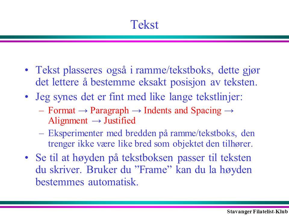 Stavanger Filatelist-Klub Tekst •Tekst plasseres også i ramme/tekstboks, dette gjør det lettere å bestemme eksakt posisjon av teksten. •Jeg synes det