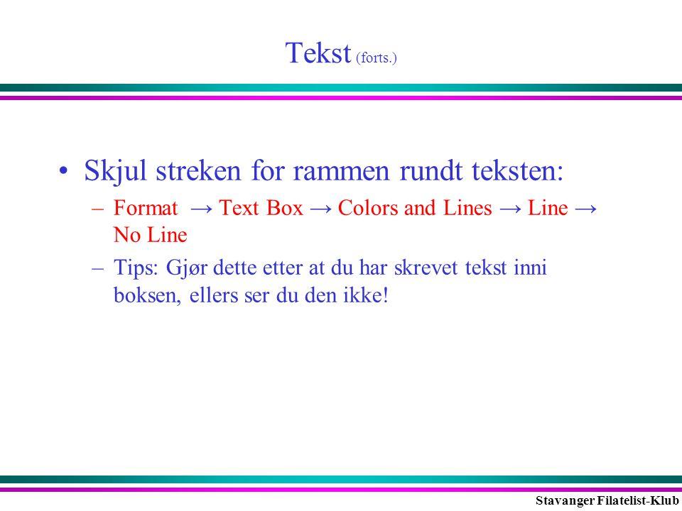 Stavanger Filatelist-Klub Tekst (forts.) •Skjul streken for rammen rundt teksten: –Format → Text Box → Colors and Lines → Line → No Line –Tips: Gjør d