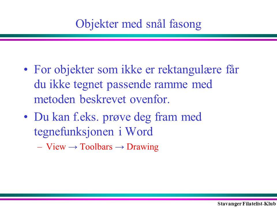Stavanger Filatelist-Klub Objekter med snål fasong •For objekter som ikke er rektangulære får du ikke tegnet passende ramme med metoden beskrevet oven
