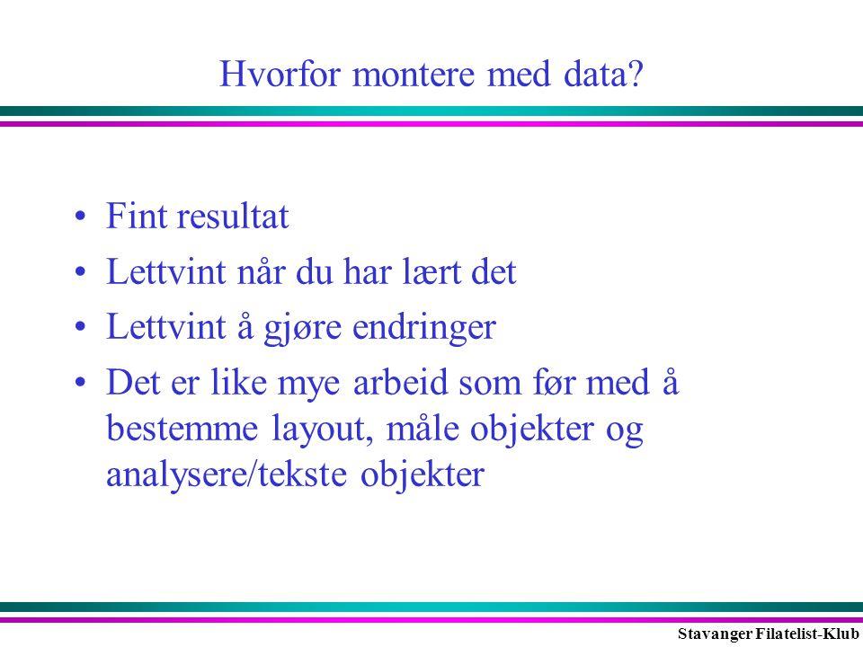 Stavanger Filatelist-Klub Hvorfor montere med data? •Fint resultat •Lettvint når du har lært det •Lettvint å gjøre endringer •Det er like mye arbeid s