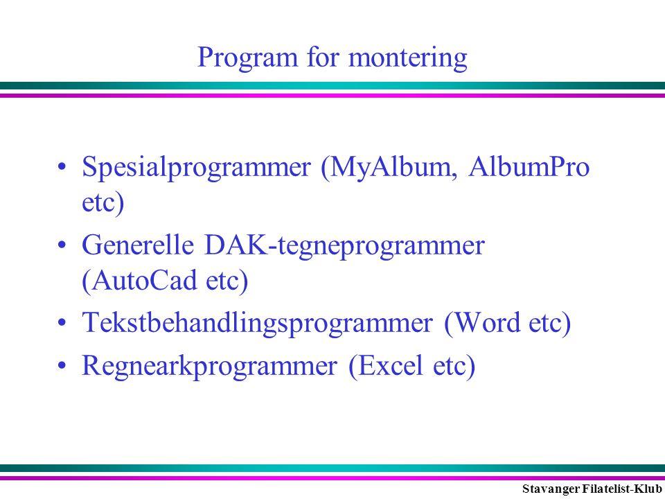 Stavanger Filatelist-Klub Program for montering •Spesialprogrammer (MyAlbum, AlbumPro etc) •Generelle DAK-tegneprogrammer (AutoCad etc) •Tekstbehandli