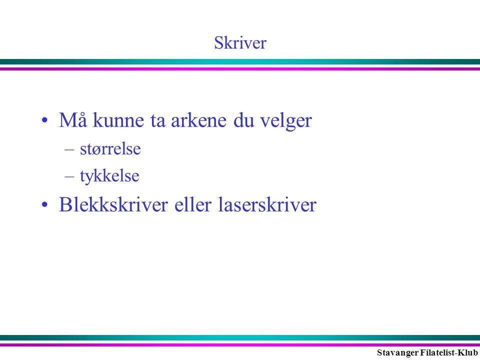 Stavanger Filatelist-Klub Skriver •Må kunne ta arkene du velger –størrelse –tykkelse •Blekkskriver eller laserskriver