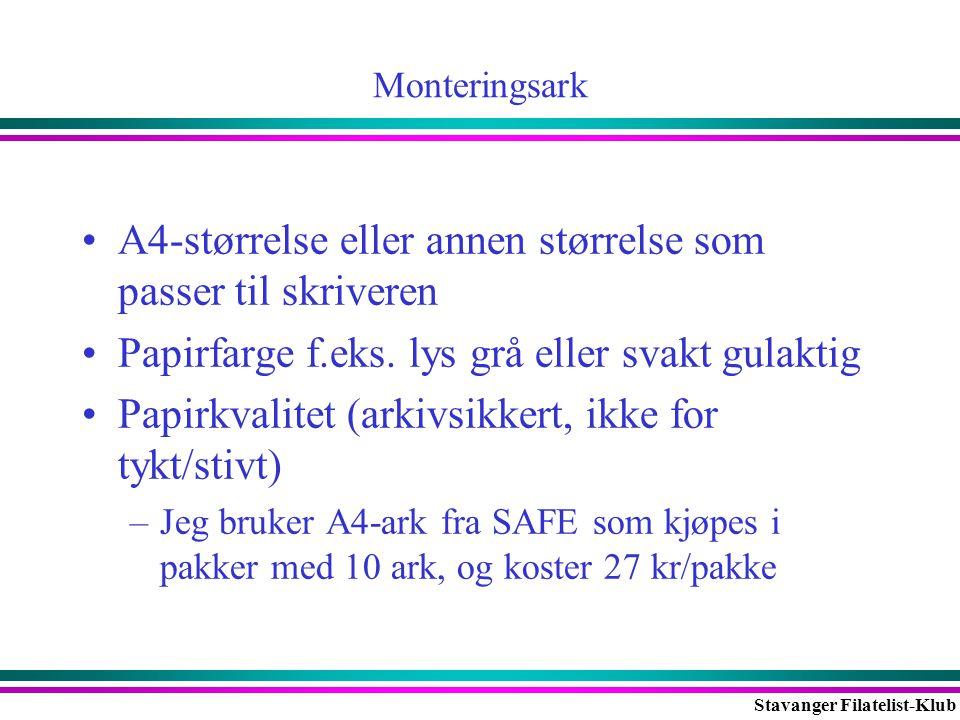 Stavanger Filatelist-Klub Monteringsark •A4-størrelse eller annen størrelse som passer til skriveren •Papirfarge f.eks. lys grå eller svakt gulaktig •