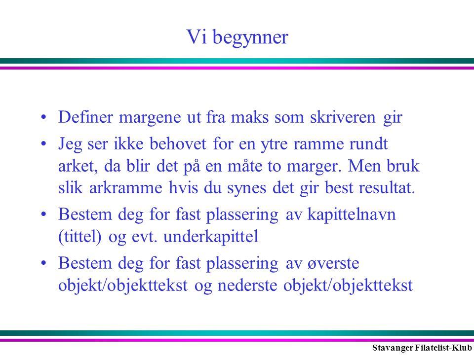 Stavanger Filatelist-Klub Vi begynner •Definer margene ut fra maks som skriveren gir •Jeg ser ikke behovet for en ytre ramme rundt arket, da blir det