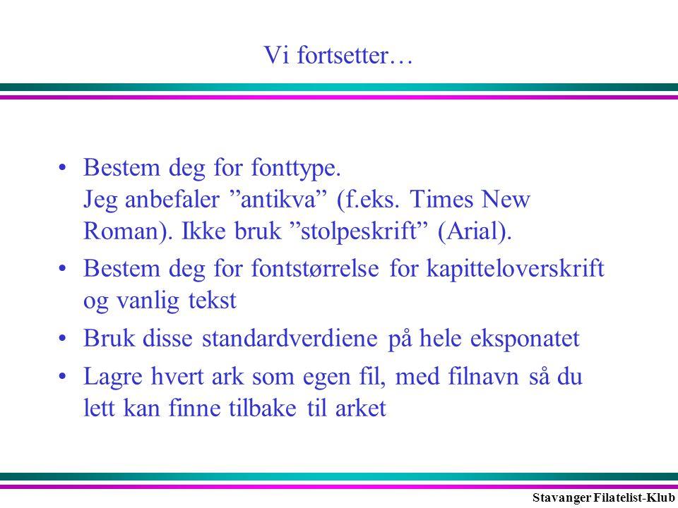 """Stavanger Filatelist-Klub Vi fortsetter… •Bestem deg for fonttype. Jeg anbefaler """"antikva"""" (f.eks. Times New Roman). Ikke bruk """"stolpeskrift"""" (Arial)."""