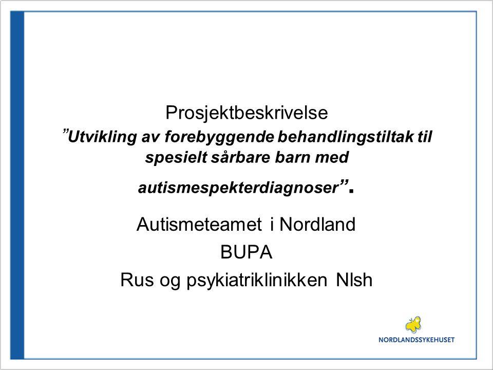 """Prosjektbeskrivelse """" Utvikling av forebyggende behandlingstiltak til spesielt sårbare barn med autismespekterdiagnoser """". Autismeteamet i Nordland BU"""