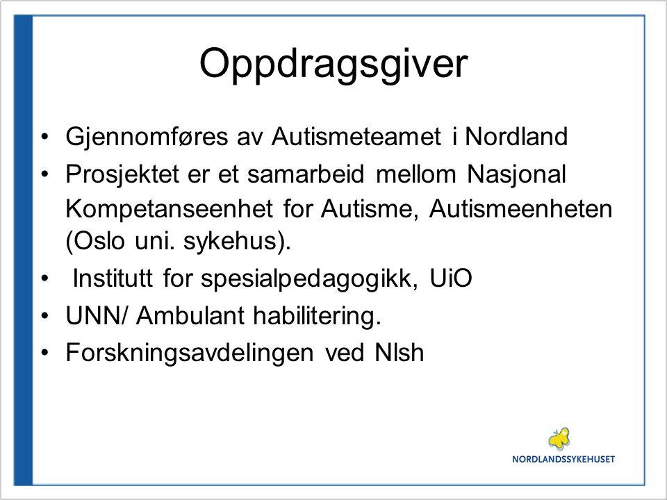 Oppdragsgiver •Gjennomføres av Autismeteamet i Nordland •Prosjektet er et samarbeid mellom Nasjonal Kompetanseenhet for Autisme, Autismeenheten (Oslo