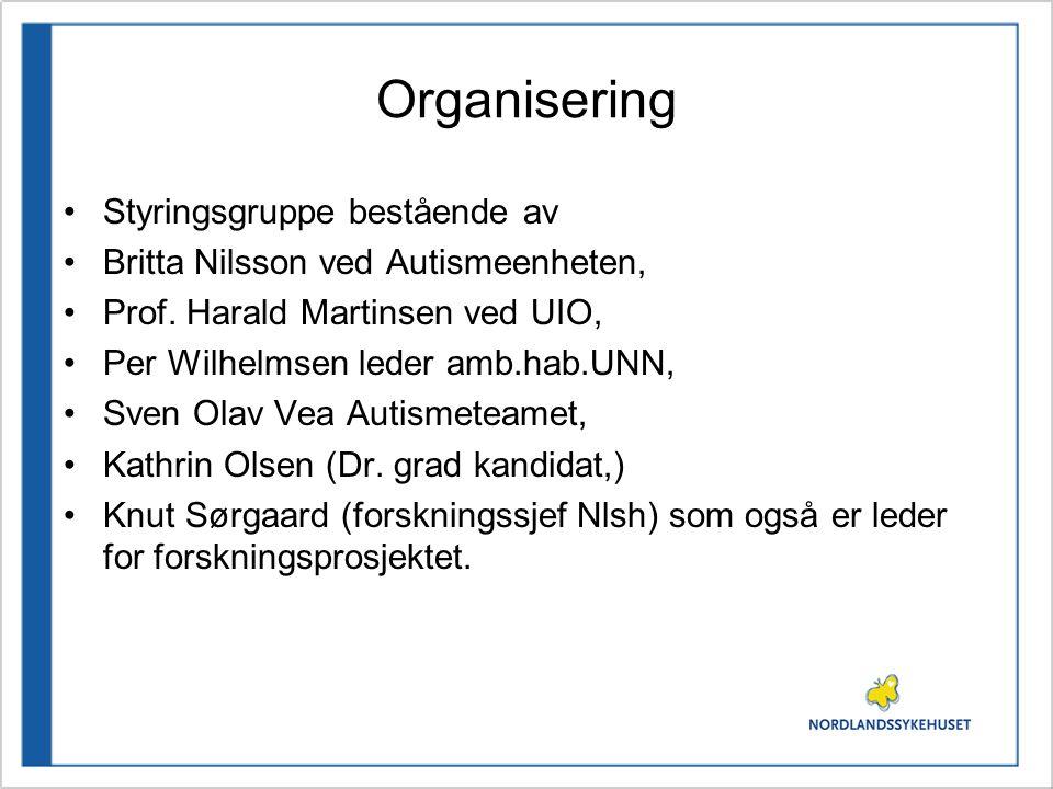 Organisering •Styringsgruppe bestående av •Britta Nilsson ved Autismeenheten, •Prof. Harald Martinsen ved UIO, •Per Wilhelmsen leder amb.hab.UNN, •Sve