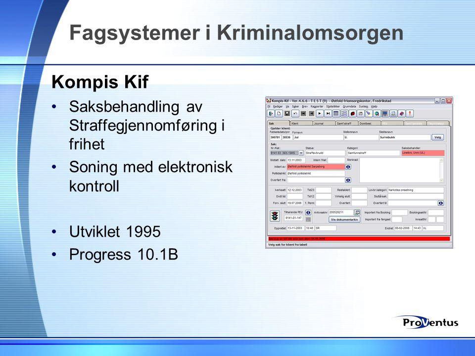 Fagsystemer i Kriminalomsorgen Kompis Kif •Saksbehandling av Straffegjennomføring i frihet •Soning med elektronisk kontroll •Utviklet 1995 •Progress 1