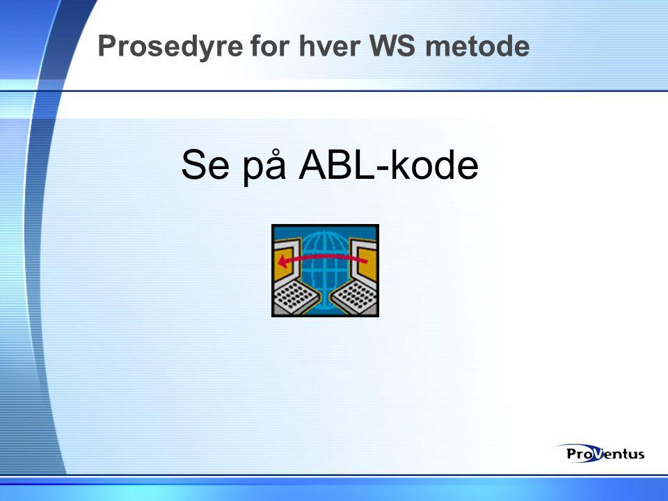 Prosedyre for hver WS metode Se på ABL-kode