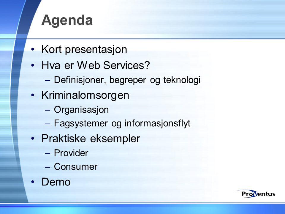 Agenda •Kort presentasjon •Hva er Web Services? –Definisjoner, begreper og teknologi •Kriminalomsorgen –Organisasjon –Fagsystemer og informasjonsflyt