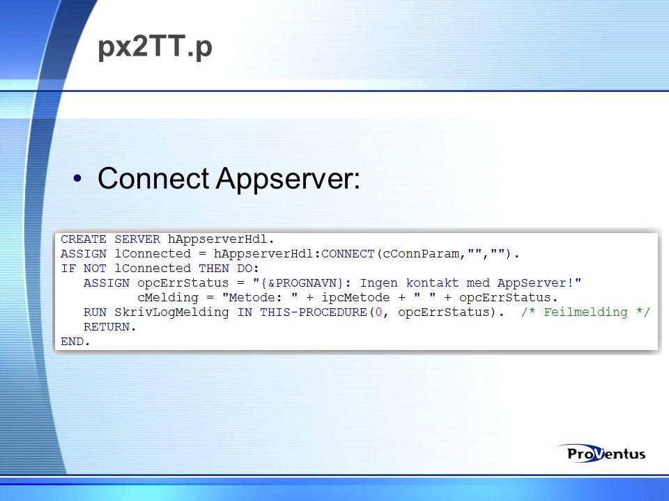 px2TT.p •Connect Appserver: