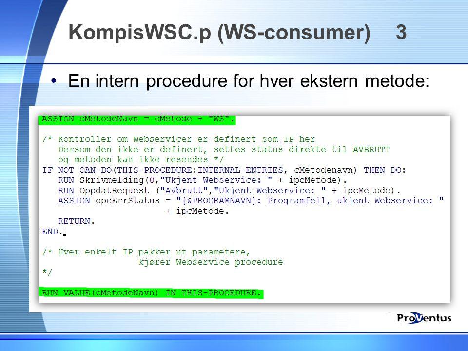 •En intern procedure for hver ekstern metode: KompisWSC.p (WS-consumer) 3