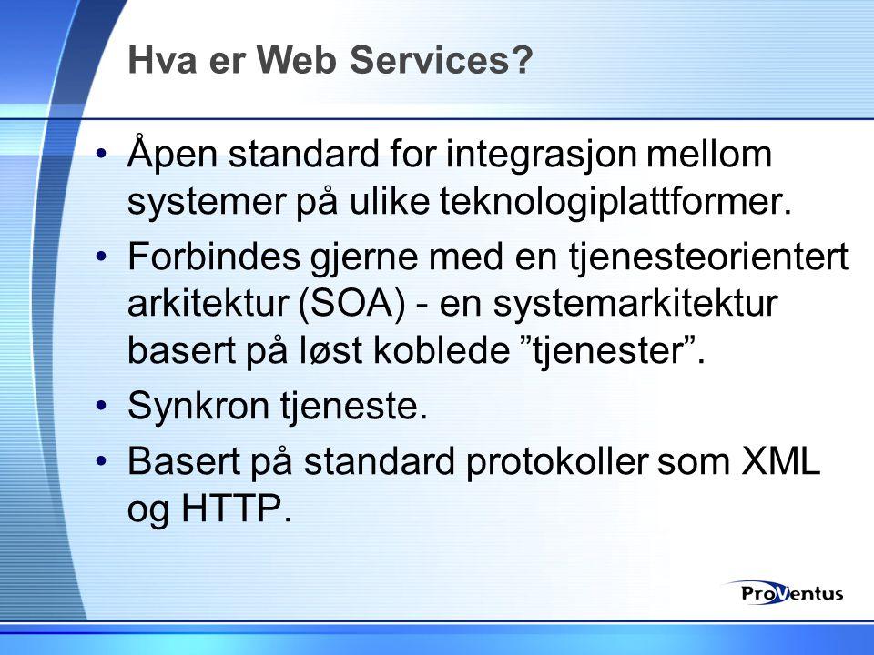 Hva er Web Services? •Åpen standard for integrasjon mellom systemer på ulike teknologiplattformer. •Forbindes gjerne med en tjenesteorientert arkitekt