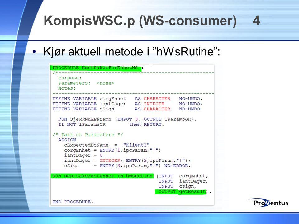 """•Kjør aktuell metode i """"hWsRutine"""": KompisWSC.p (WS-consumer) 4"""