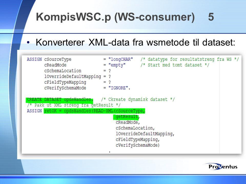 •Konverterer XML-data fra wsmetode til dataset: KompisWSC.p (WS-consumer) 5