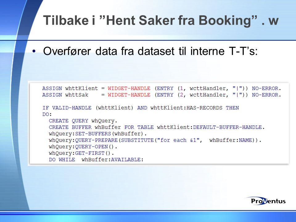 """•Overfører data fra dataset til interne T-T's: Tilbake i """"Hent Saker fra Booking"""". w"""