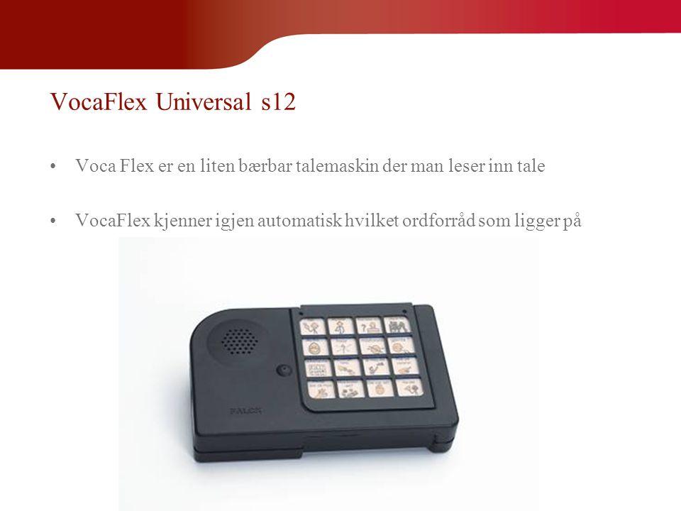 VocaFlex Universal s12 •Voca Flex er en liten bærbar talemaskin der man leser inn tale •VocaFlex kjenner igjen automatisk hvilket ordforråd som ligger