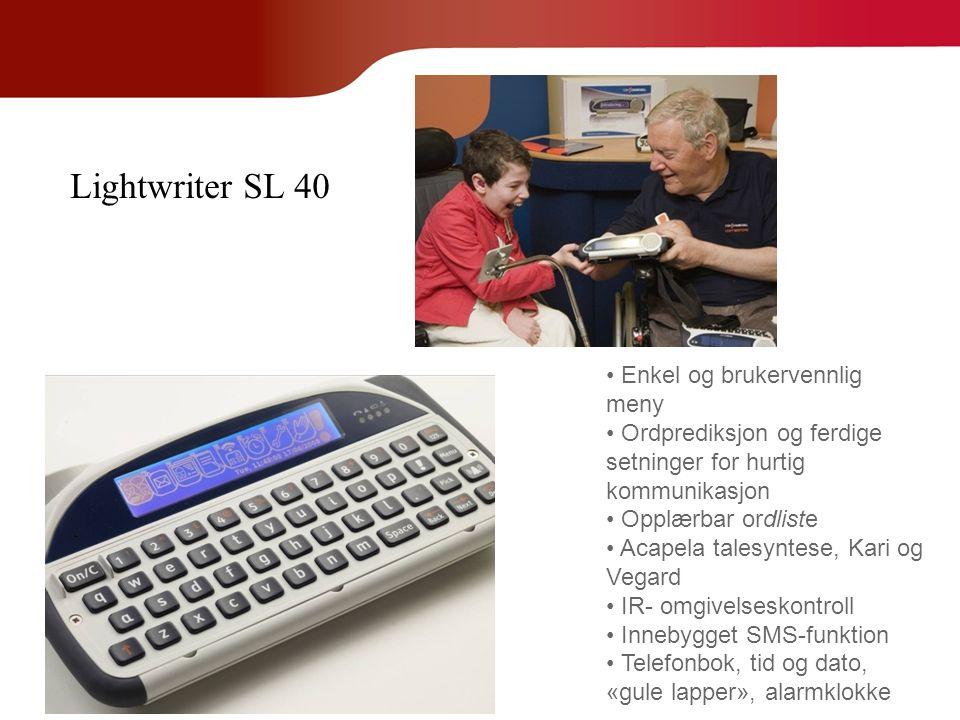 Lightwriter SL 40 • Enkel og brukervennlig meny • Ordprediksjon og ferdige setninger for hurtig kommunikasjon • Opplærbar ordliste • Acapela talesynte