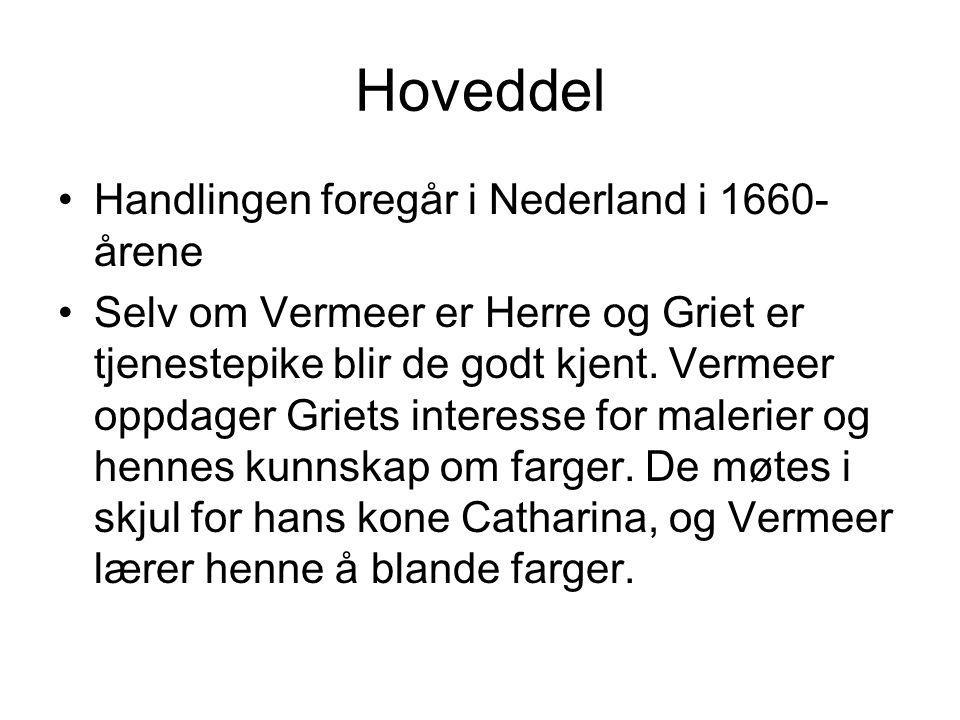 Hoveddel •Handlingen foregår i Nederland i 1660- årene •Selv om Vermeer er Herre og Griet er tjenestepike blir de godt kjent. Vermeer oppdager Griets