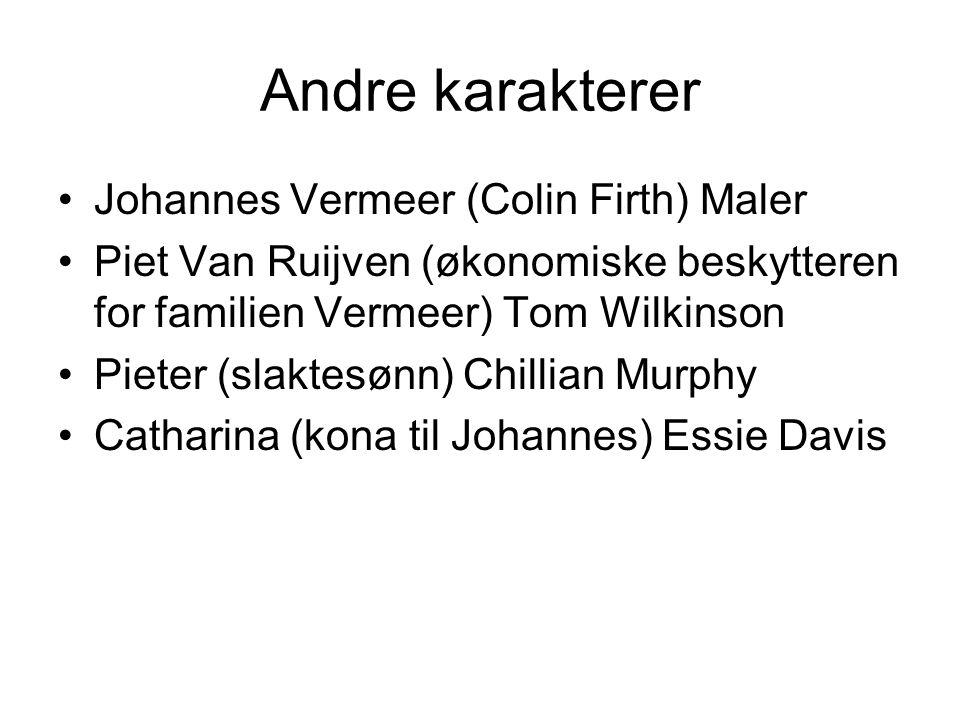 Andre karakterer •Johannes Vermeer (Colin Firth) Maler •Piet Van Ruijven (økonomiske beskytteren for familien Vermeer) Tom Wilkinson •Pieter (slaktesø