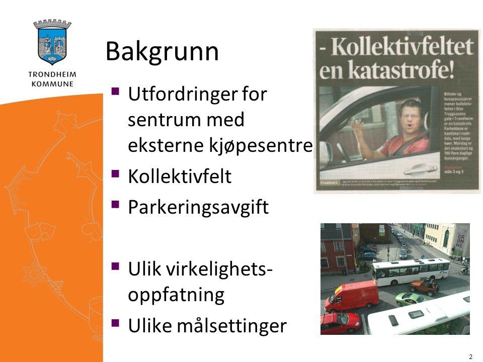 Bakgrunn 2  Utfordringer for sentrum med eksterne kjøpesentre  Kollektivfelt  Parkeringsavgift  Ulik virkelighets- oppfatning  Ulike målsettinger