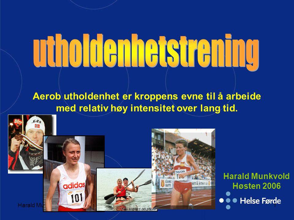 Harald Munkvold1 Aerob utholdenhet er kroppens evne til å arbeide med relativ høy intensitet over lang tid. Harald Munkvold Høsten 2006