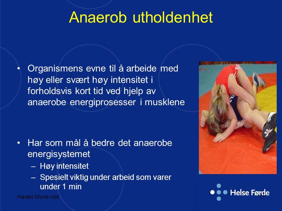Harald Munkvold11 Anaerob utholdenhet •Organismens evne til å arbeide med høy eller svært høy intensitet i forholdsvis kort tid ved hjelp av anaerobe energiprosesser i musklene •Har som mål å bedre det anaerobe energisystemet –Høy intensitet –Spesielt viktig under arbeid som varer under 1 min