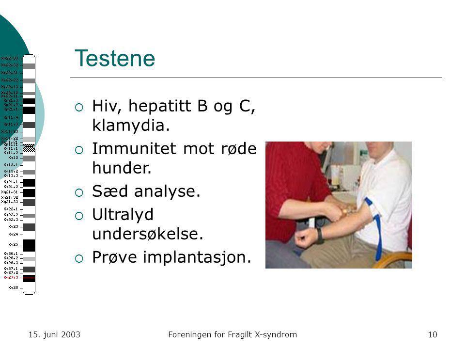 15. juni 2003Foreningen for Fragilt X-syndrom10 Testene  Hiv, hepatitt B og C, klamydia.  Immunitet mot røde hunder.  Sæd analyse.  Ultralyd under