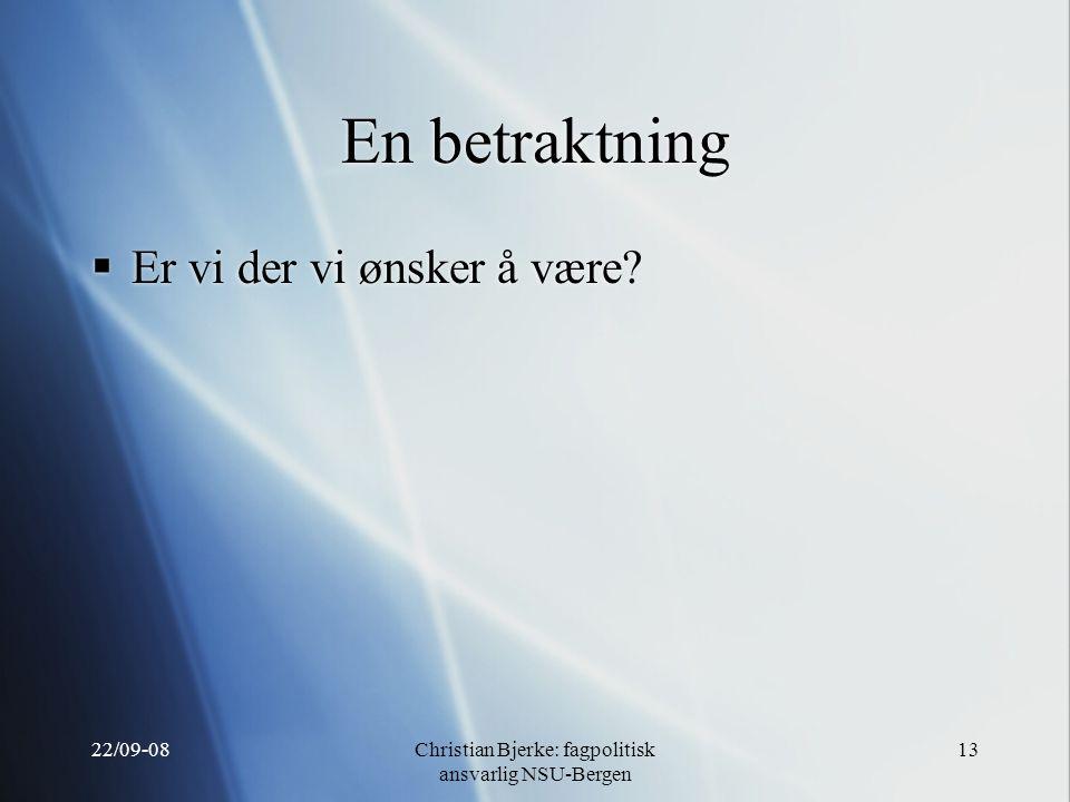 22/09-08Christian Bjerke: fagpolitisk ansvarlig NSU-Bergen 13 En betraktning  Er vi der vi ønsker å være